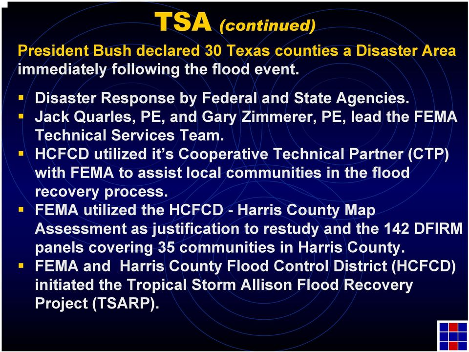 HCFCD utilized it s Cooperative Technical Partner (CTP) with FEMA to assist local communities in the flood recovery process.