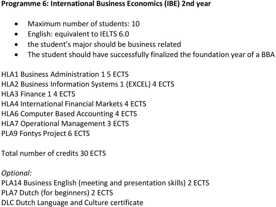 Business Information Systems 1 (EXCEL) 4 ECTS HLA3 Finance 1 4 ECTS HLA4 International Financial Markets 4 ECTS HLA6 Computer Based Accounting 4 ECTS HLA7 Operational