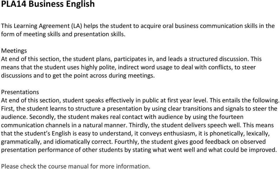 This means that the student uses highly polite, indirect word usage to deal with conflicts, to steer discussions and to get the point across during meetings.