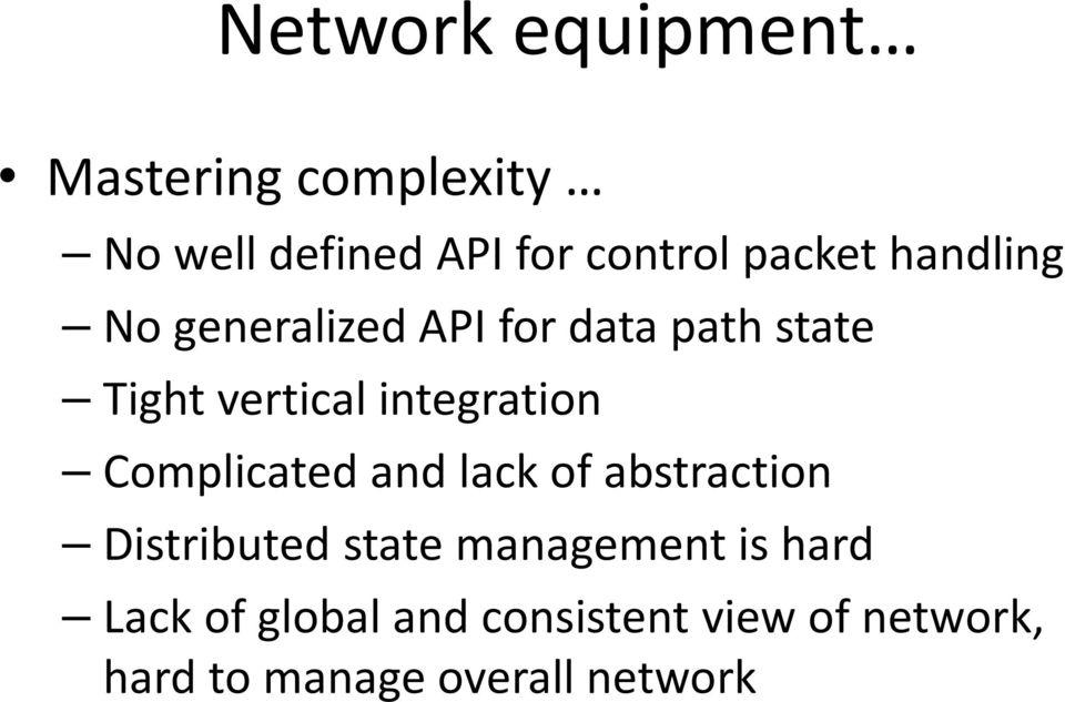 integration Complicated and lack of abstraction Distributed state