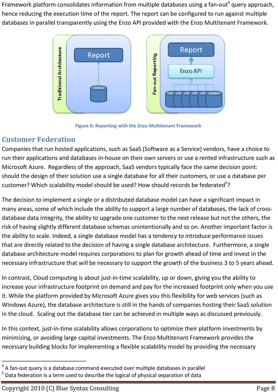 Figure 6: Reporting with the Enzo Multitenant Framework Customer Federation Companies that run hosted applications, such as SaaS (Software as a Service) vendors, have a choice to run their