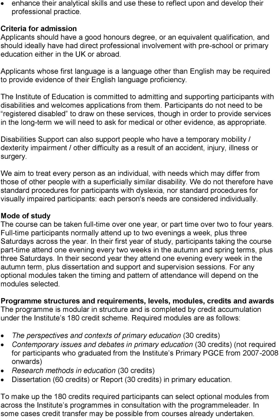 either in the UK or abroad. Applicants whose first language is a language other than English may be required to provide evidence of their English language proficiency.