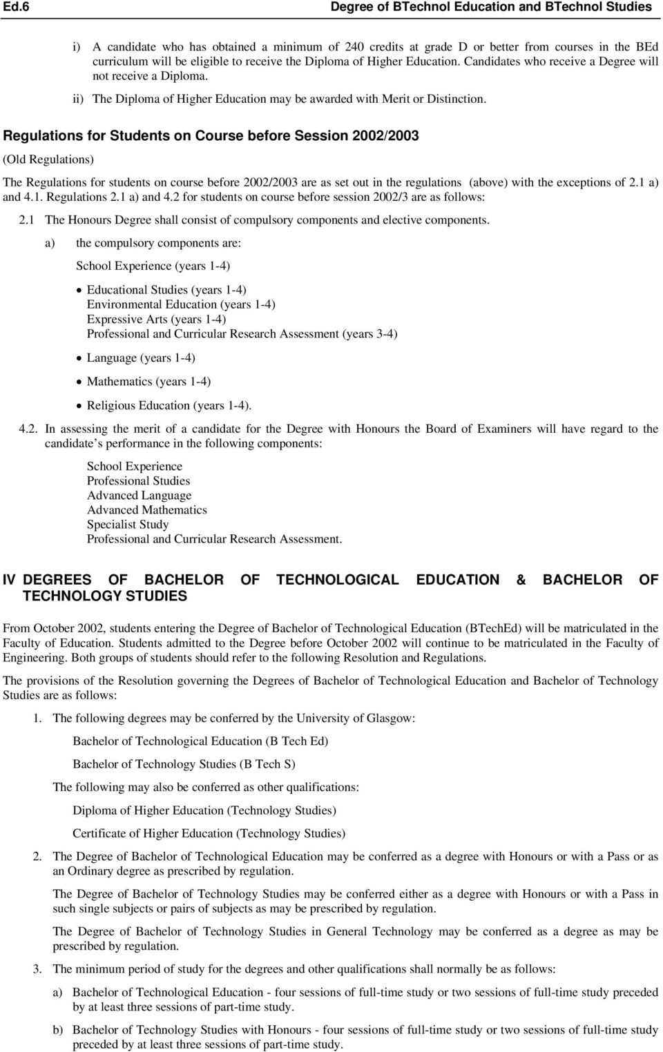 Regulations for Students on Course before Session 2002/2003 (Old Regulations) The Regulations for students on course before 2002/2003 are as set out in the regulations (above) with the exceptions of