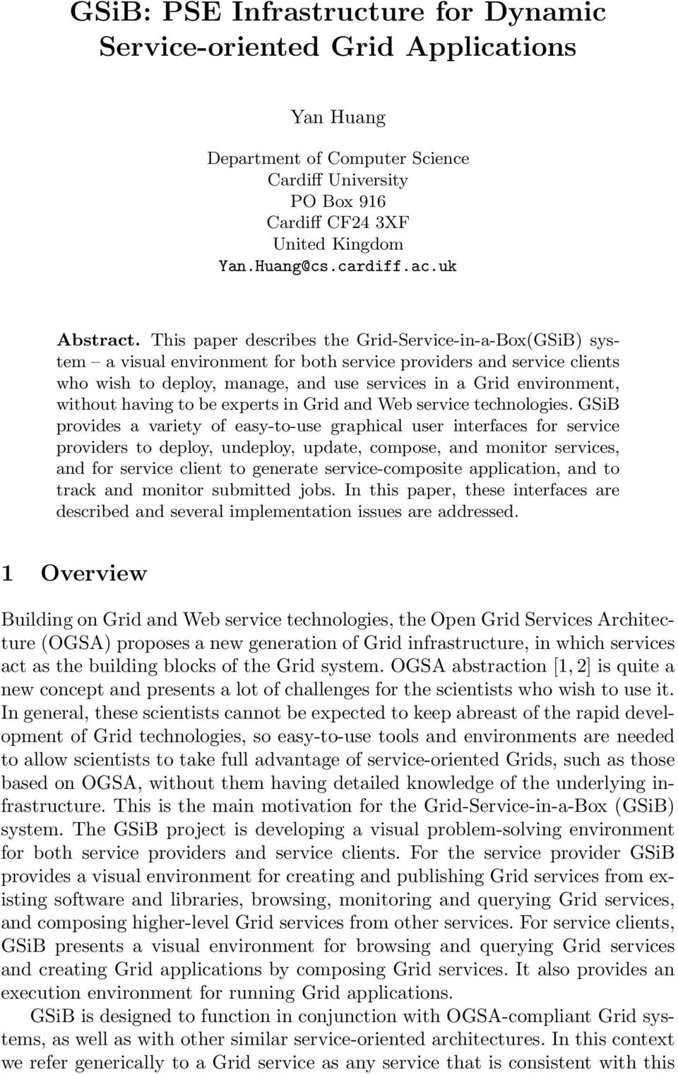 This paper describes the Grid-Service-in-a-Box(GSiB) system a visual environment for both service providers and service clients who wish to deploy, manage, and use services in a Grid environment,