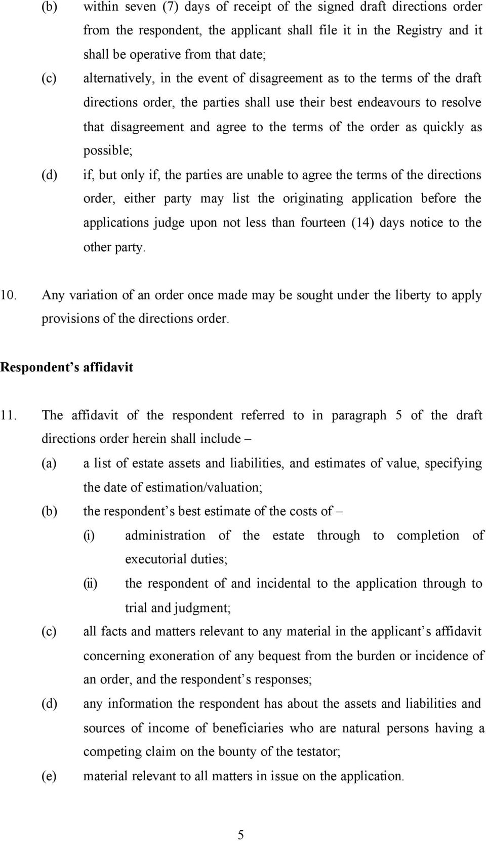 as quickly as possible; if, but only if, the parties are unable to agree the terms of the directions order, either party may list the originating application before the applications judge upon not