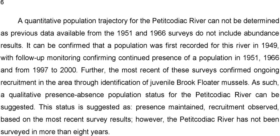 Further, the most recent of these surveys confirmed ongoing recruitment in the area through identification of juvenile Brook Floater mussels.