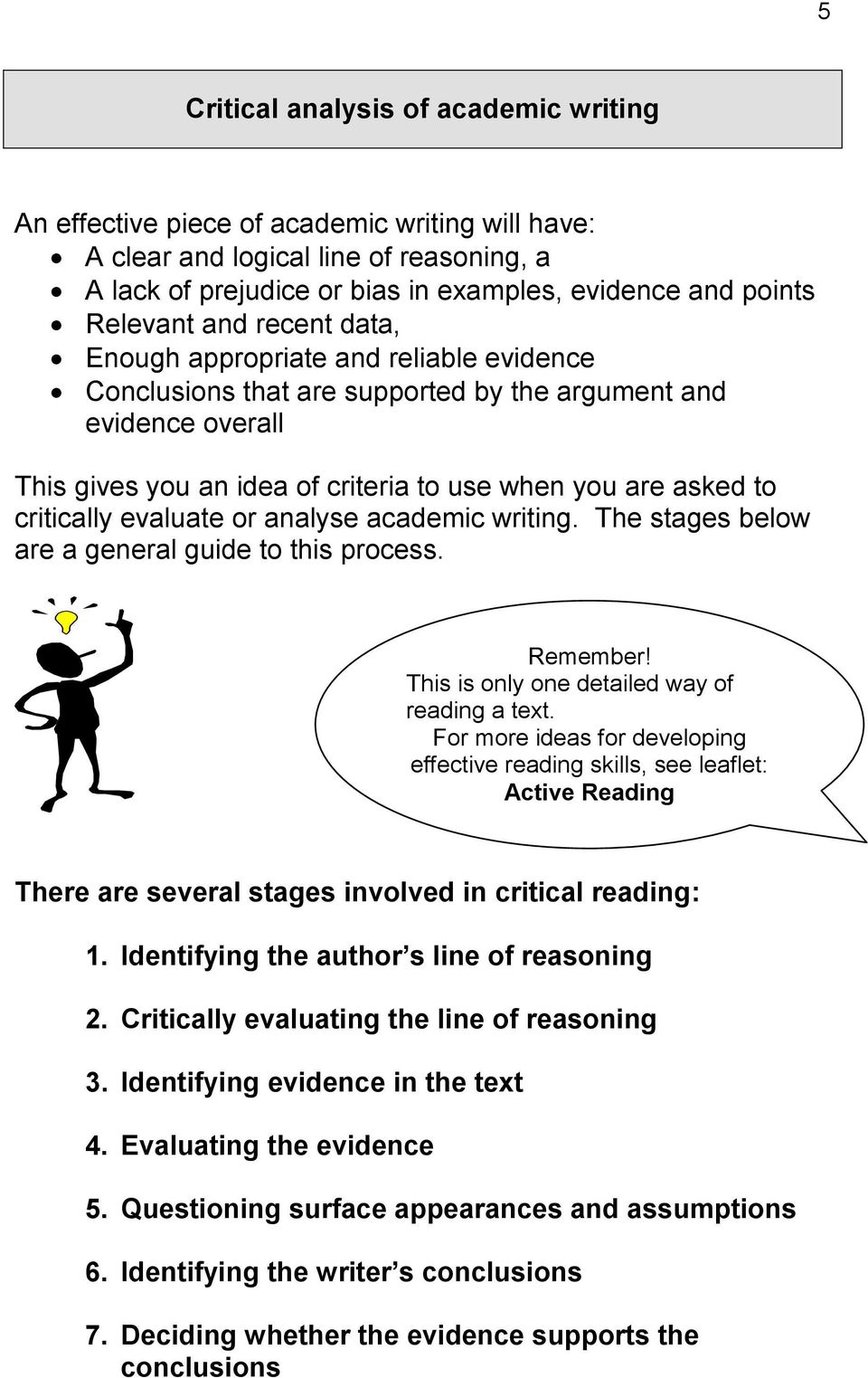 critically evaluate or analyse academic writing. The stages below are a general guide to this process. Remember! This is only one detailed way of reading a text.