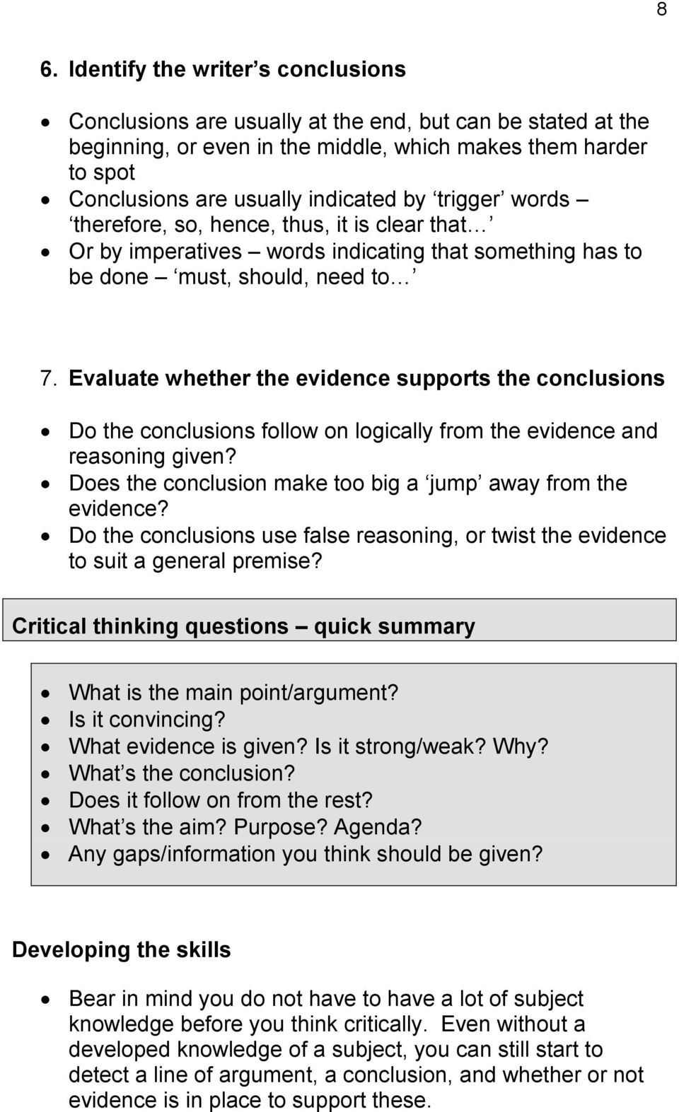 Evaluate whether the evidence supports the conclusions Do the conclusions follow on logically from the evidence and reasoning given? Does the conclusion make too big a jump away from the evidence?