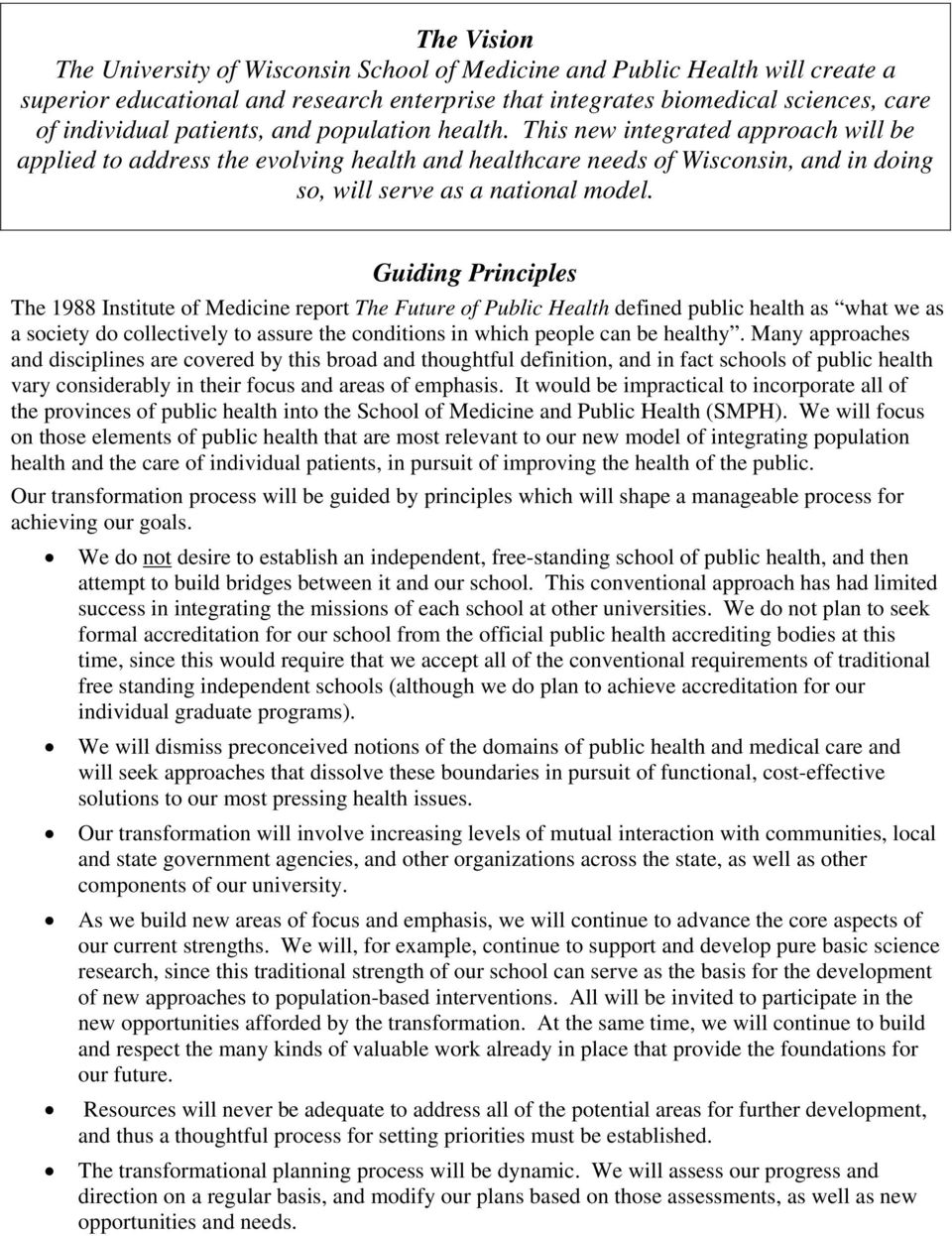 Guiding Principles The 1988 Institute of Medicine report The Future of Public Health defined public health as what we as a society do collectively to assure the conditions in which people can be