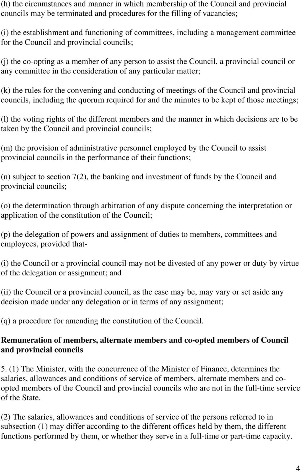 consideration of any particular matter; (k) the rules for the convening and conducting of meetings of the Council and provincial councils, including the quorum required for and the minutes to be kept