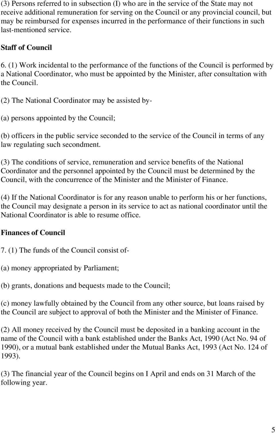 (1) Work incidental to the performance of the functions of the Council is performed by a National Coordinator, who must be appointed by the Minister, after consultation with the Council.