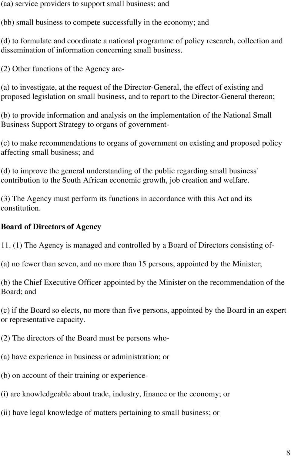 (2) Other functions of the Agency are- (a) to investigate, at the request of the Director-General, the effect of existing and proposed legislation on small business, and to report to the