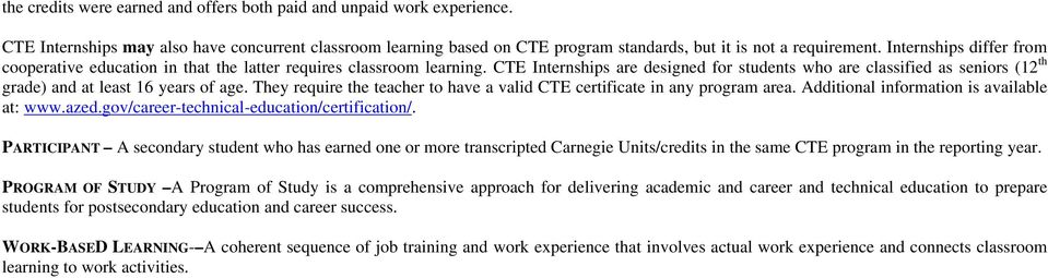 CTE Internships are designed for students who are classified as seniors (12 th grade) and at least 16 years of age. They require the teacher to have a valid CTE certificate in any program area.