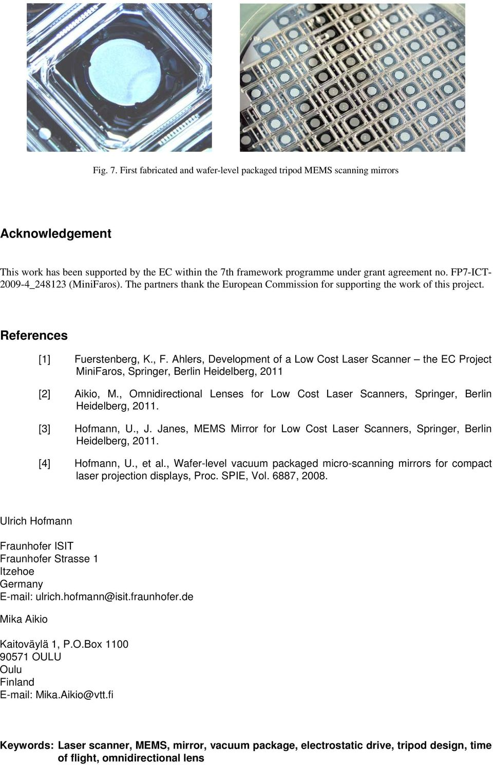 Ahlers, Development of a Low Cost Laser Scanner the EC Project MiniFaros, Springer, Berlin Heidelberg, 2011 [2] Aikio, M.