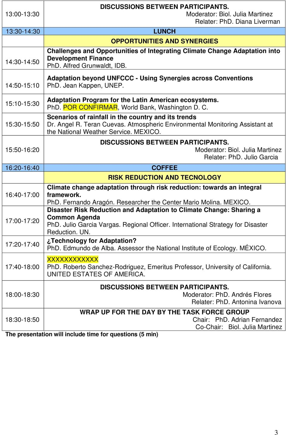 14:50-15:10 Adaptation beyond UNFCCC - Using Synergies across Conventions PhD. Jean Kappen, UNEP. 15:10-15:30 15:30-15:50 Adaptation Program for the Latin American ecosystems. PhD. POR CONFIRMAR, World Bank, Washington D.