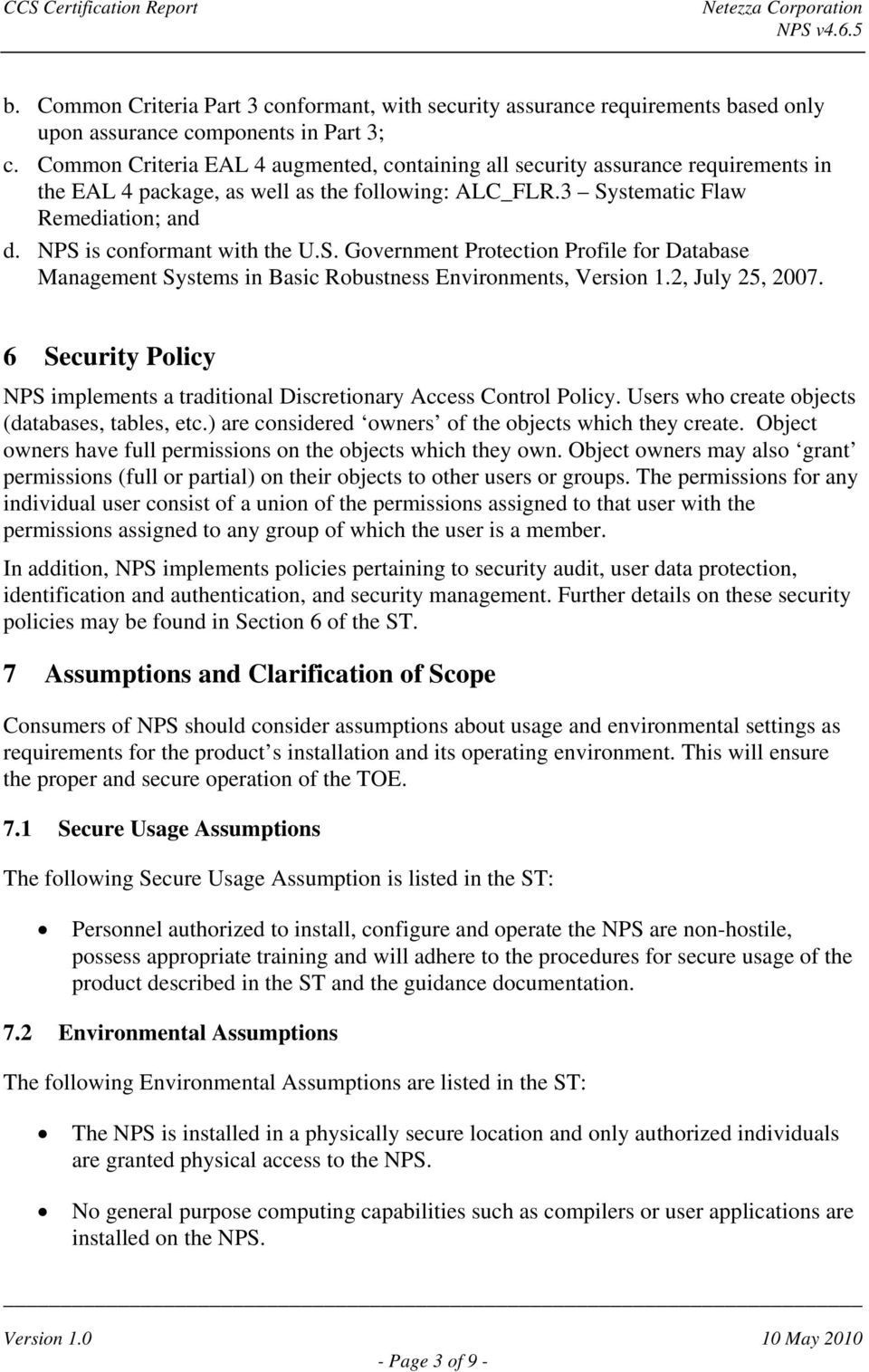 NPS is conformant with the U.S. Government Protection Profile for Database Management Systems in Basic Robustness Environments, Version 1.2, July 25, 2007.