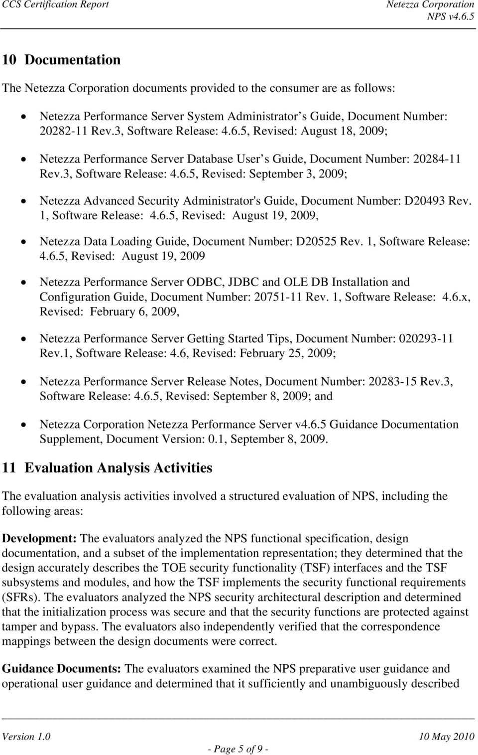 5, Revised: September 3, 2009; Netezza Advanced Security Administrator's Guide, Document Number: D20493 Rev. 1, Software Release: 4.6.