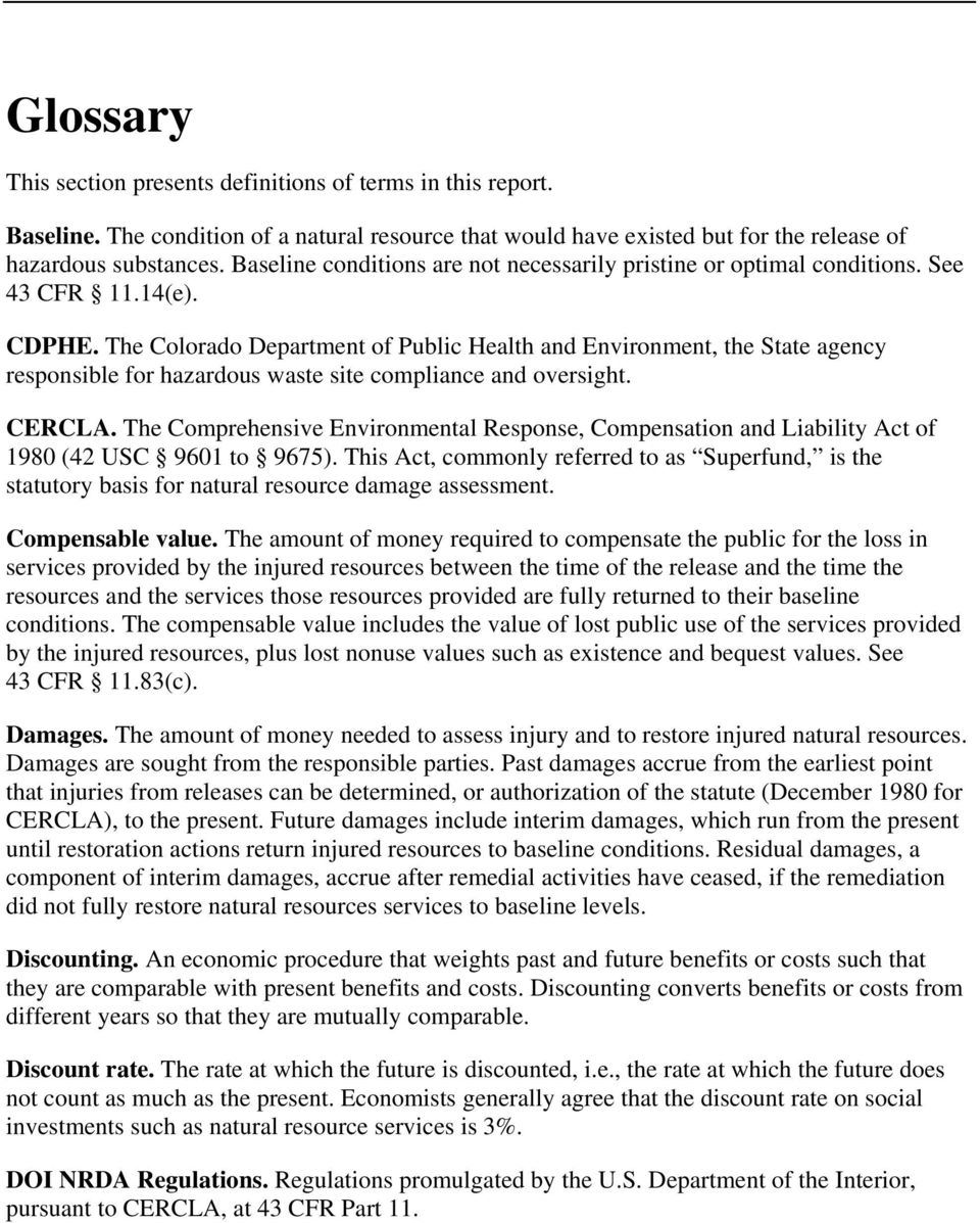 The Colorado Department of Public Health and Environment, the State agency responsible for hazardous waste site compliance and oversight. CERCLA.
