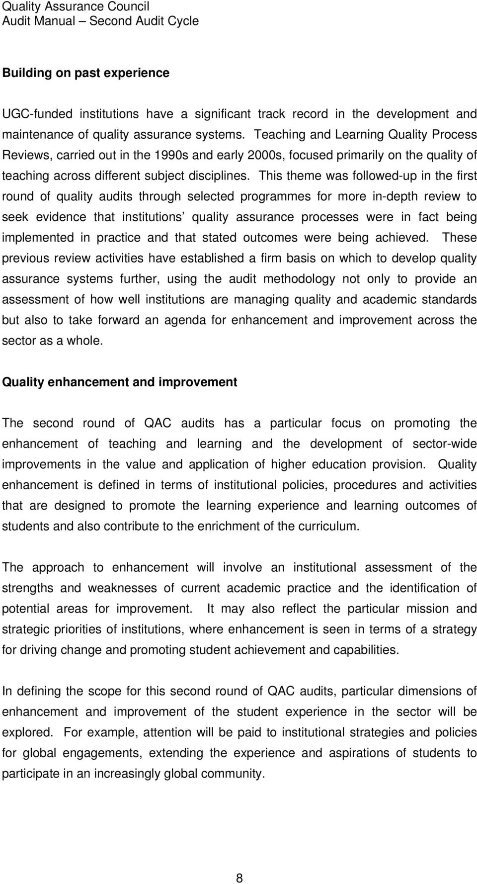 This theme was followed-up in the first round of quality audits through selected programmes for more in-depth review to seek evidence that institutions quality assurance processes were in fact being