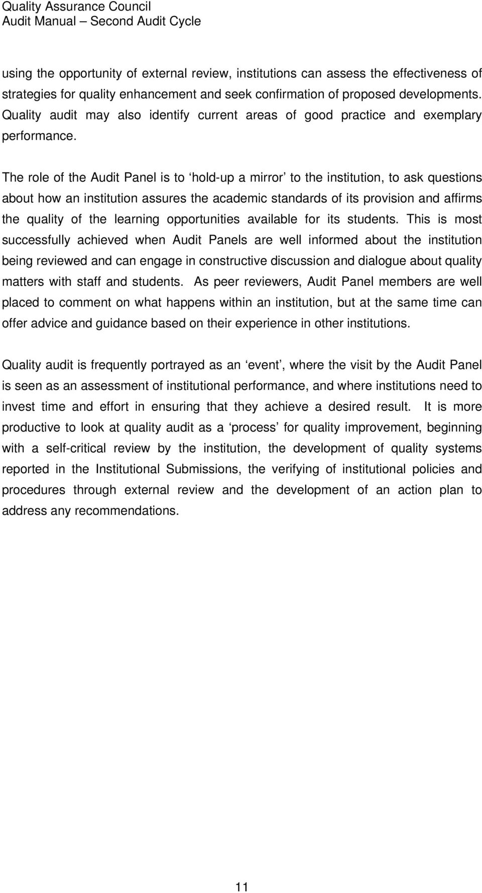 The role of the Audit Panel is to hold-up a mirror to the institution, to ask questions about how an institution assures the academic standards of its provision and affirms the quality of the
