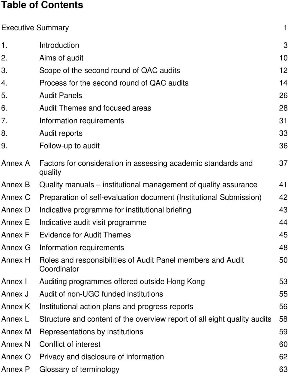 Follow-up to audit 36 Annex A Factors for consideration in assessing academic standards and 37 quality Annex B Quality manuals institutional management of quality assurance 41 Annex C Preparation of