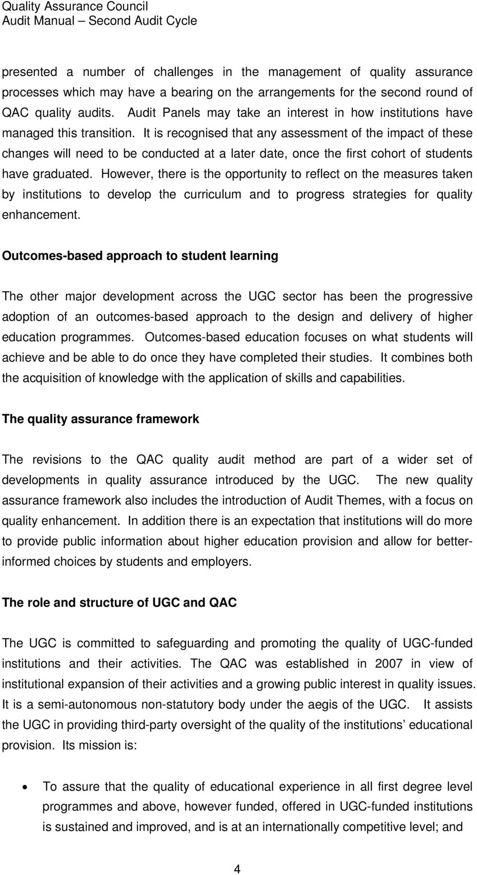 It is recognised that any assessment of the impact of these changes will need to be conducted at a later date, once the first cohort of students have graduated.
