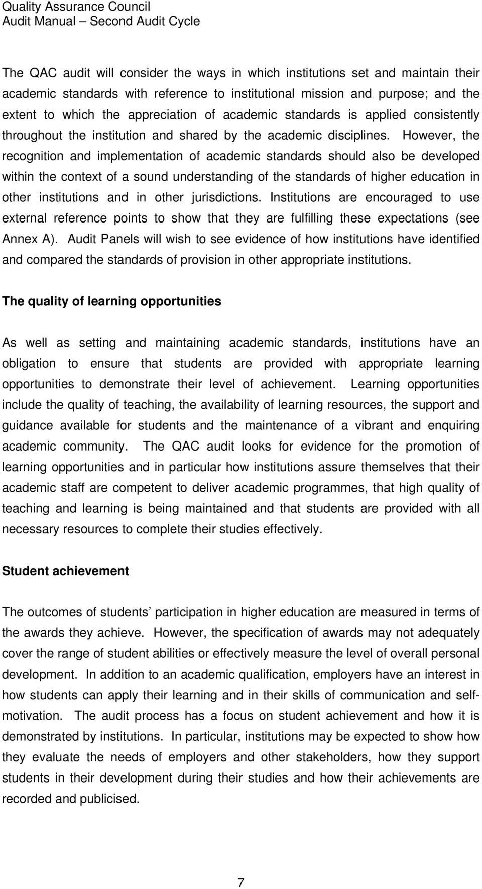 However, the recognition and implementation of academic standards should also be developed within the context of a sound understanding of the standards of higher education in other institutions and