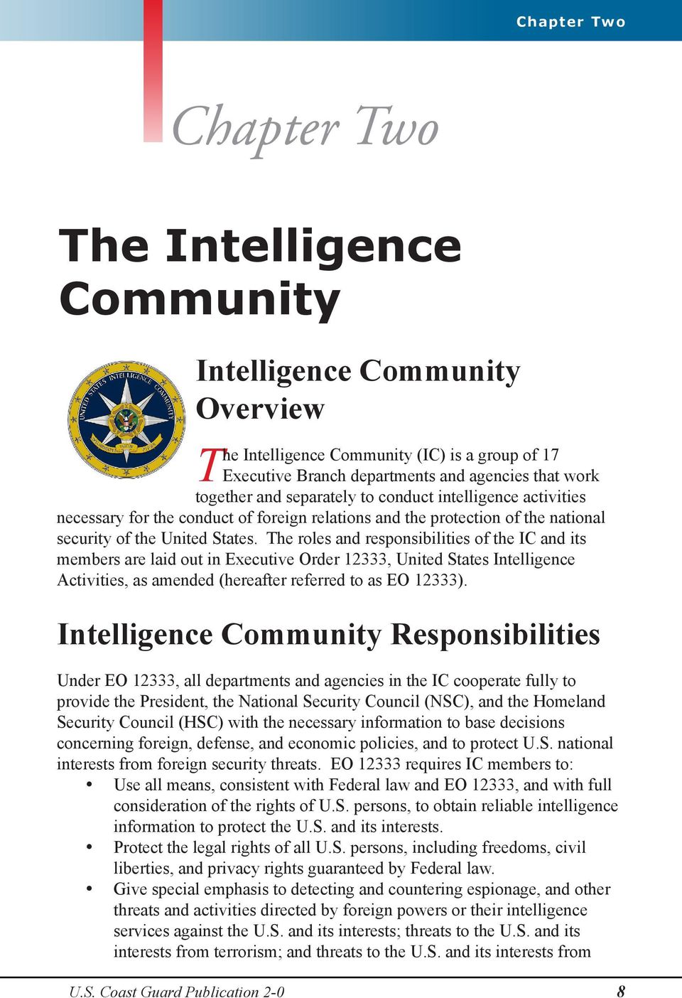 The roles and responsibilities of the IC and its members are laid out in Executive Order 12333, United States Intelligence Activities, as amended (hereafter referred to as EO 12333).