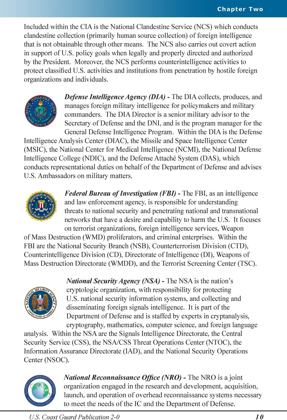 Moreover, the NCS performs counterintelligence activities to protect classified U.S. activities and institutions from penetration by hostile foreign organizations and individuals.