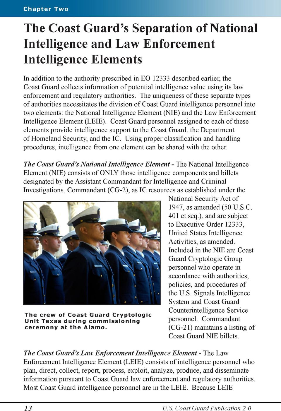 The uniqueness of these separate types of authorities necessitates the division of Coast Guard intelligence personnel into two elements: the National Intelligence Element (NIE) and the Law