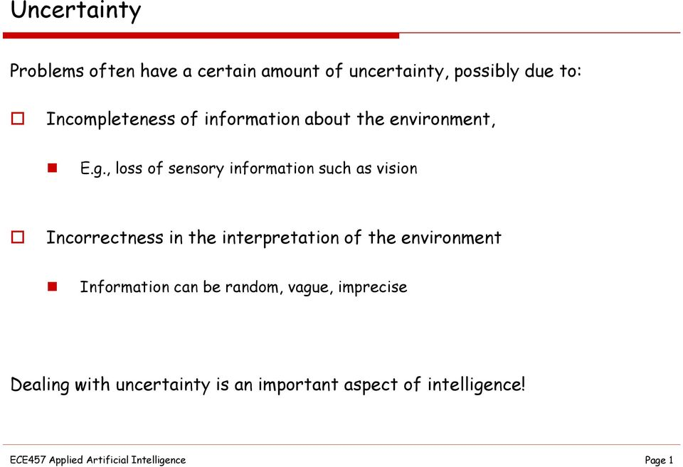, loss of sensory information such as vision Incorrectness in the interpretation of the
