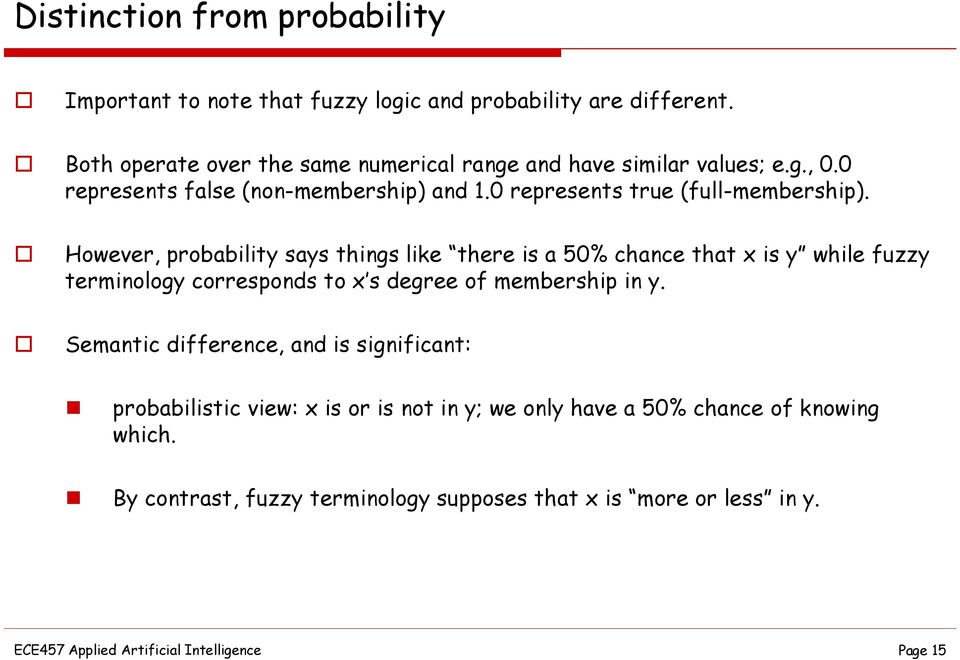 However, probability says things like there is a 5% chance that x is y while fuzzy terminology corresponds to x s degree of membership in y.