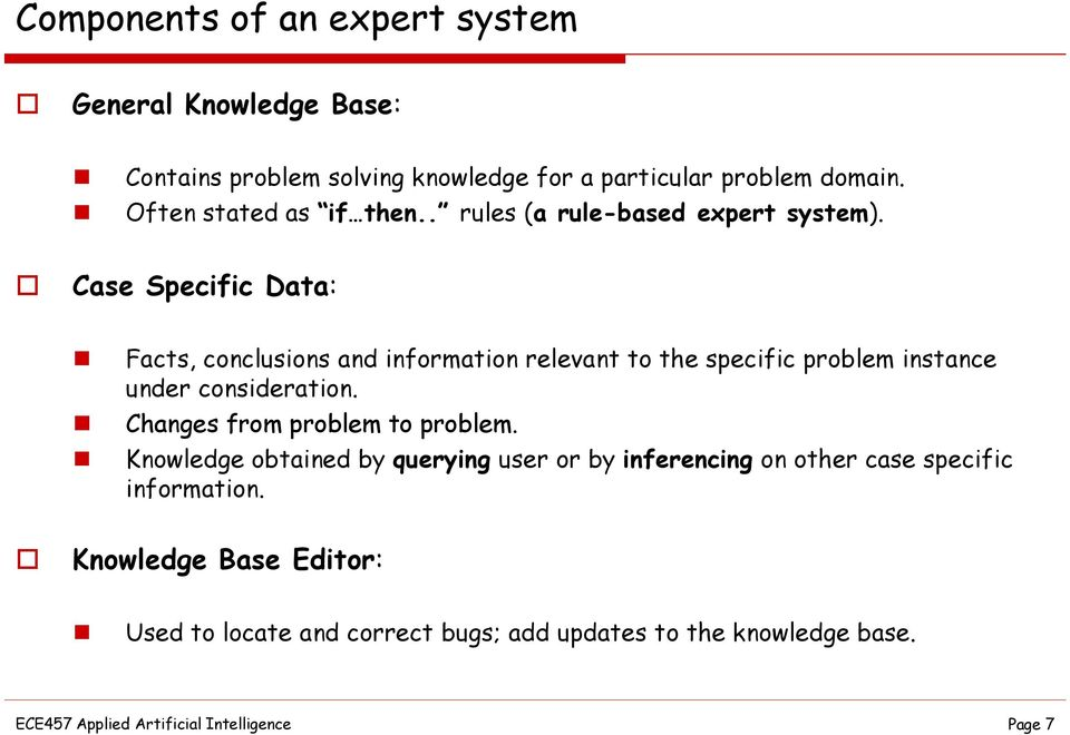 Case Specific Data: Facts, conclusions and information relevant to the specific problem instance under consideration.