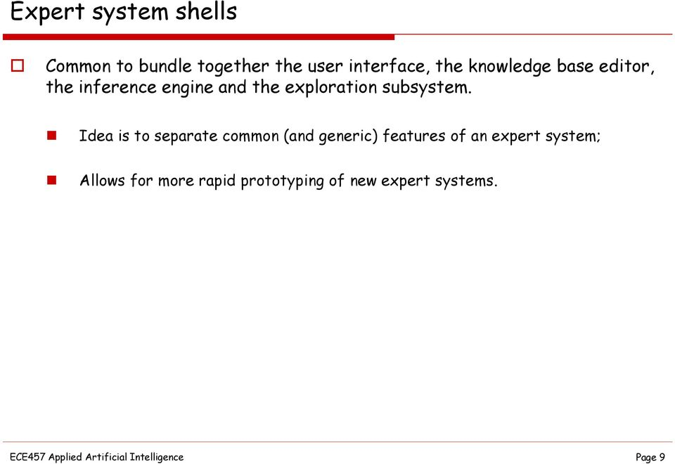 Idea is to separate common (and generic) features of an expert system; Allows