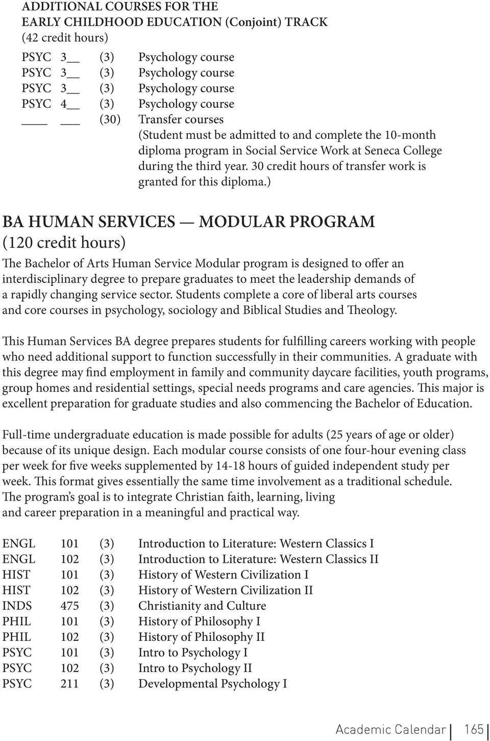 ) BA HUMAN SERVICES MODULAR PROGRAM (120 credit hours) The Bachelor of Arts Human Service Modular program is designed to offer an interdisciplinary degree to prepare graduates to meet the leadership