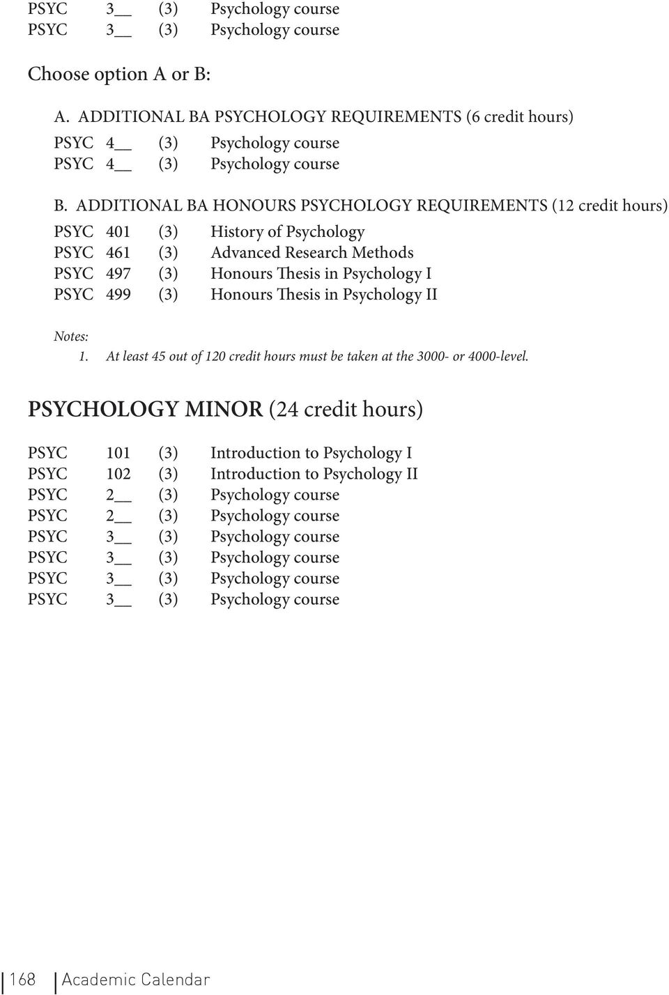 Thesis in Psychology I PSYC 499 (3) Honours Thesis in Psychology II Notes: 1. At least 45 out of 120 credit hours must be taken at the 3000- or 4000-level.