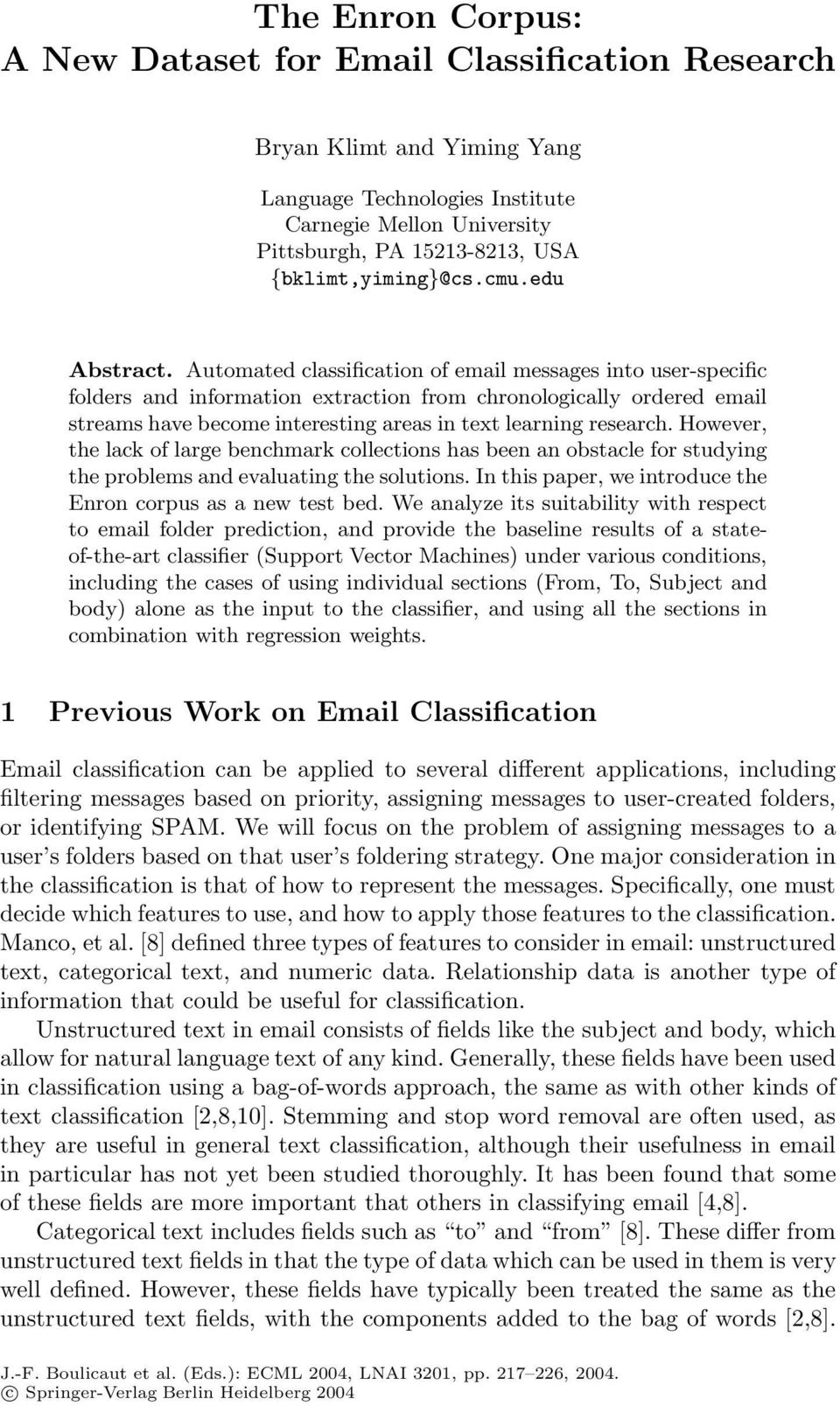 Automated classification of email messages into user-specific folders and information extraction from chronologically ordered email streams have become interesting areas in text learning research.