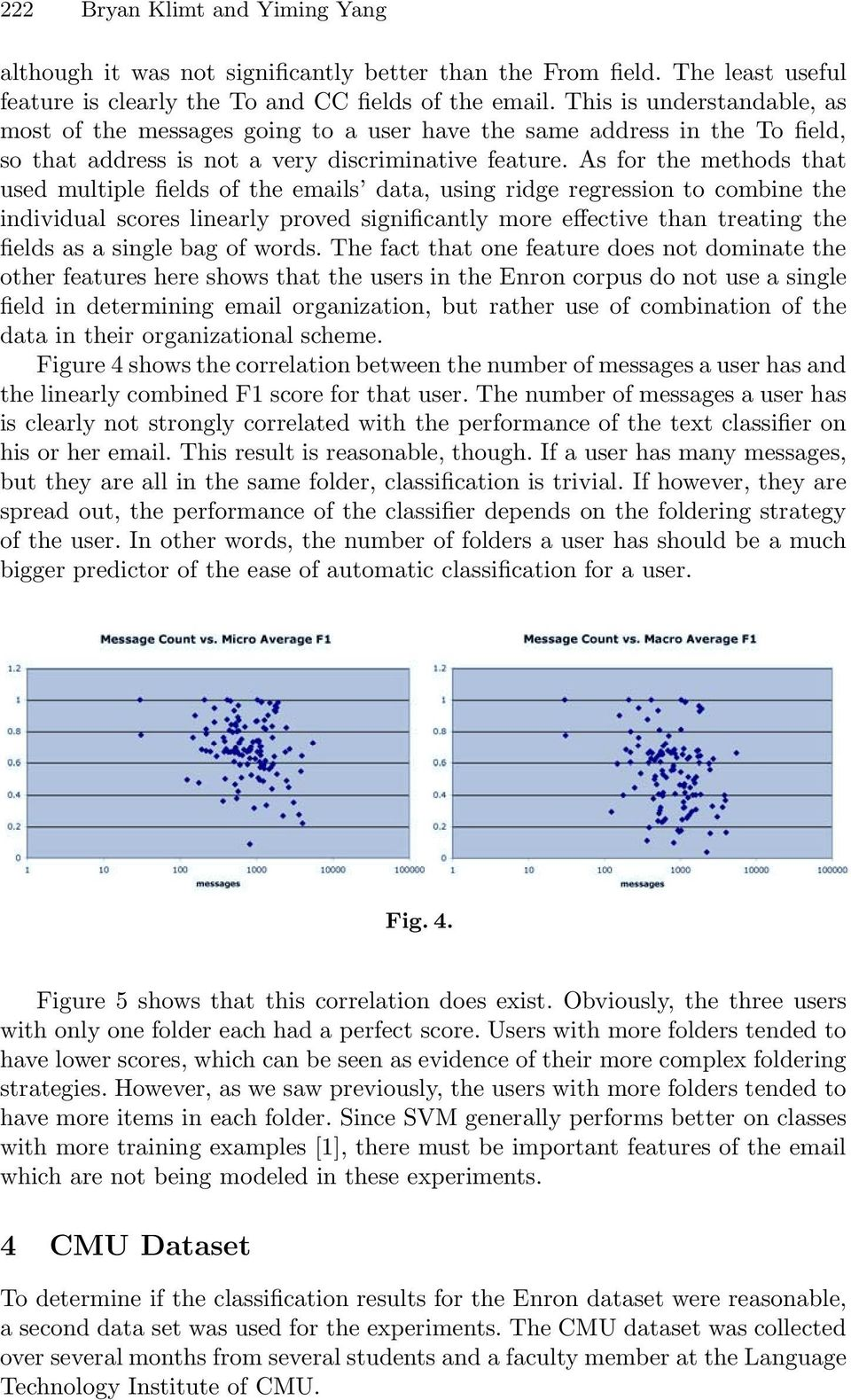 As for the methods that used multiple fields of the emails data, using ridge regression to combine the individual scores linearly proved significantly more effective than treating the fields as a