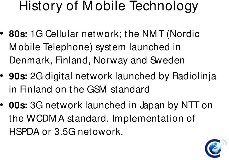 network launched by Radiolinja in Finland on the GSM standard 00s: 3G network