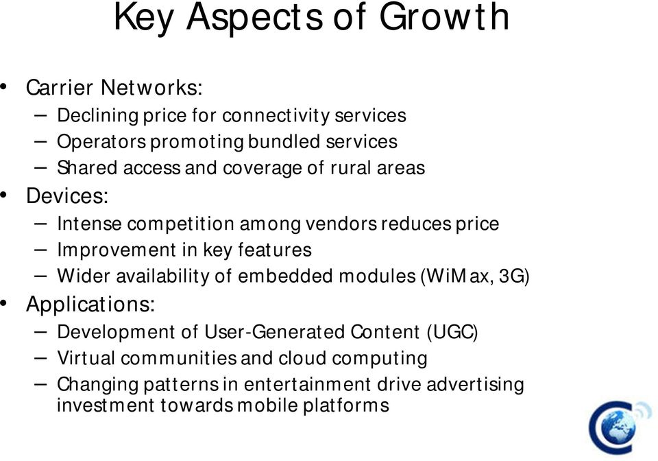 features Wider availability of embedded modules (WiMax, 3G) Applications: Development of User-Generated Content (UGC)
