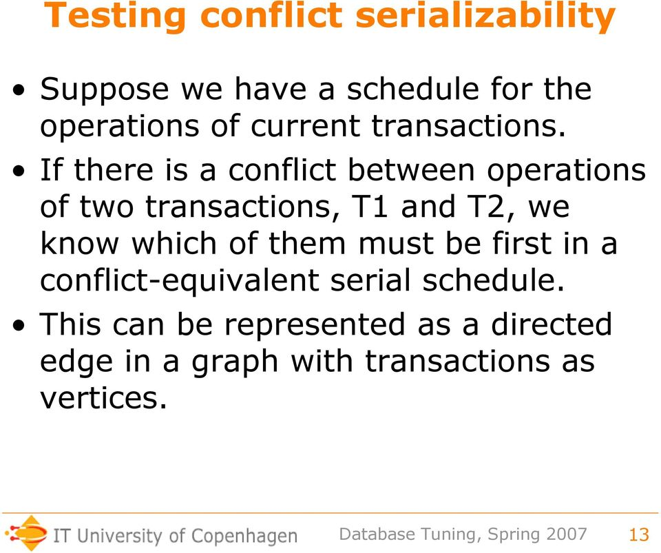 If there is a conflict between operations of two transactions, T1 and T2, we know