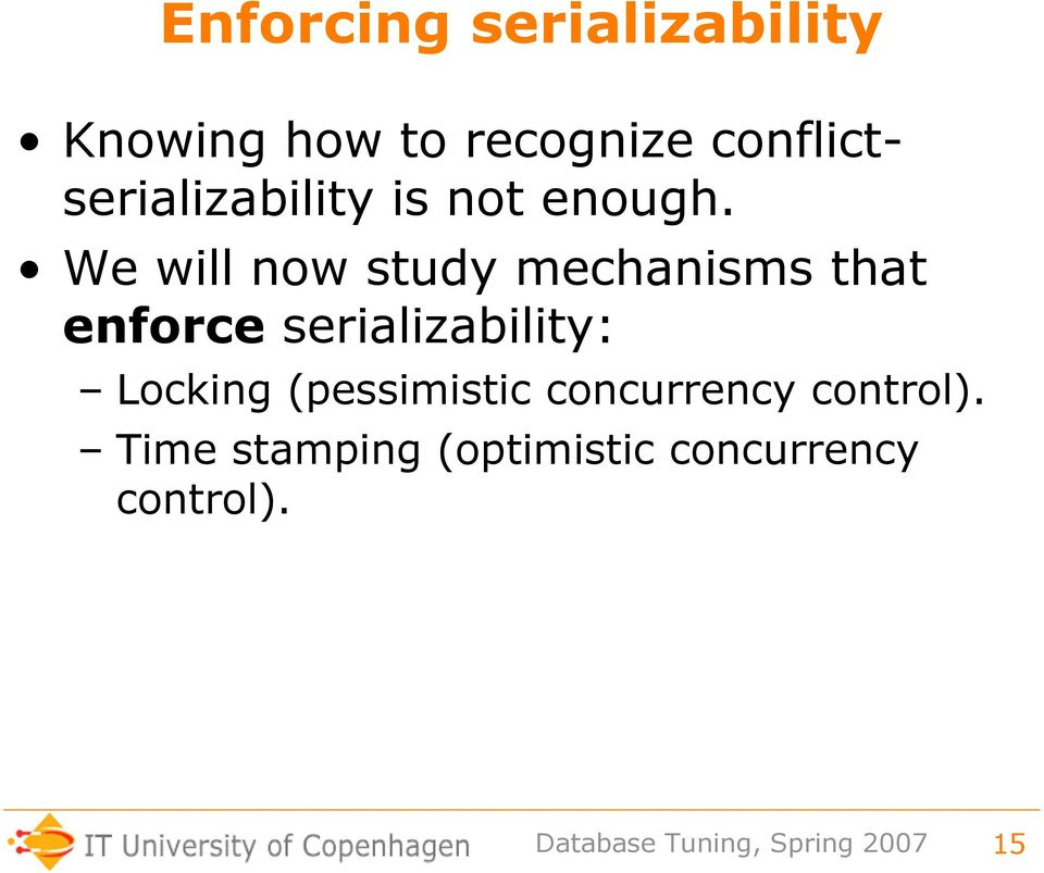 We will now study mechanisms that enforce serializability: