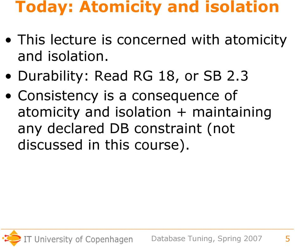 3 Consistency is a consequence of atomicity and isolation +