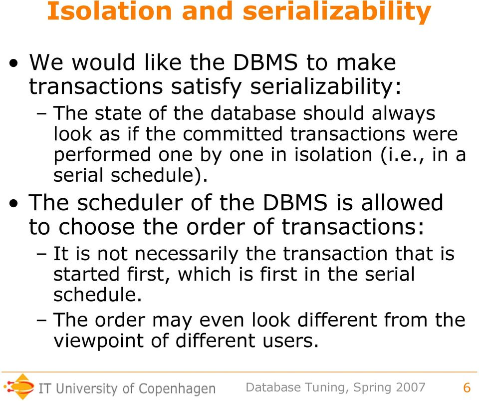 The scheduler of the DBMS is allowed to choose the order of transactions: It is not necessarily the transaction that is