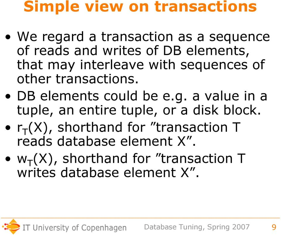 g. a value in a tuple, an entire tuple, or a disk block.