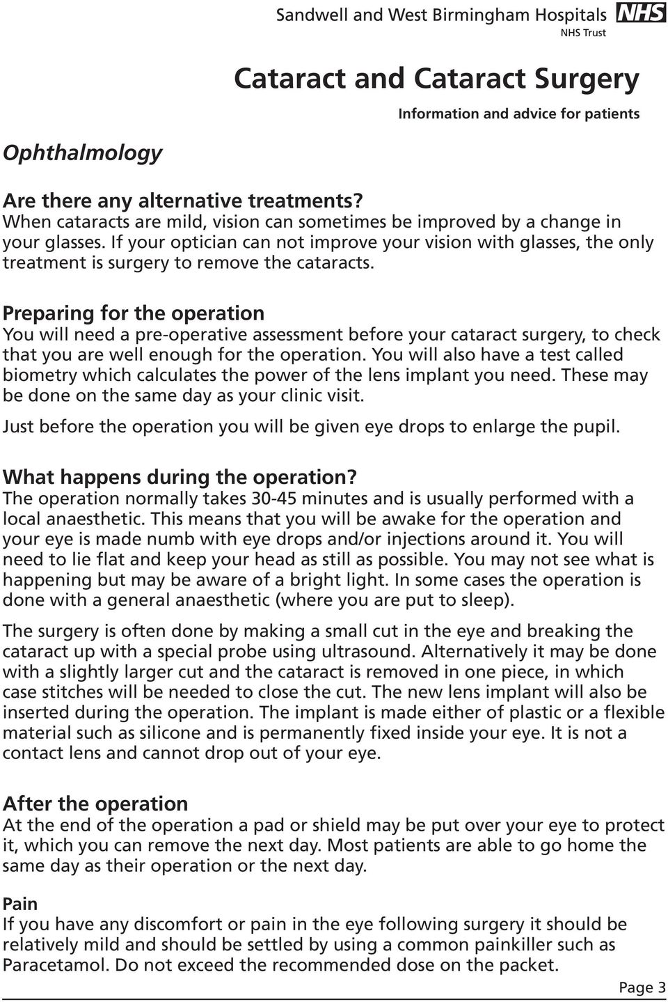 Preparing for the operation You will need a pre-operative assessment before your cataract surgery, to check that you are well enough for the operation.