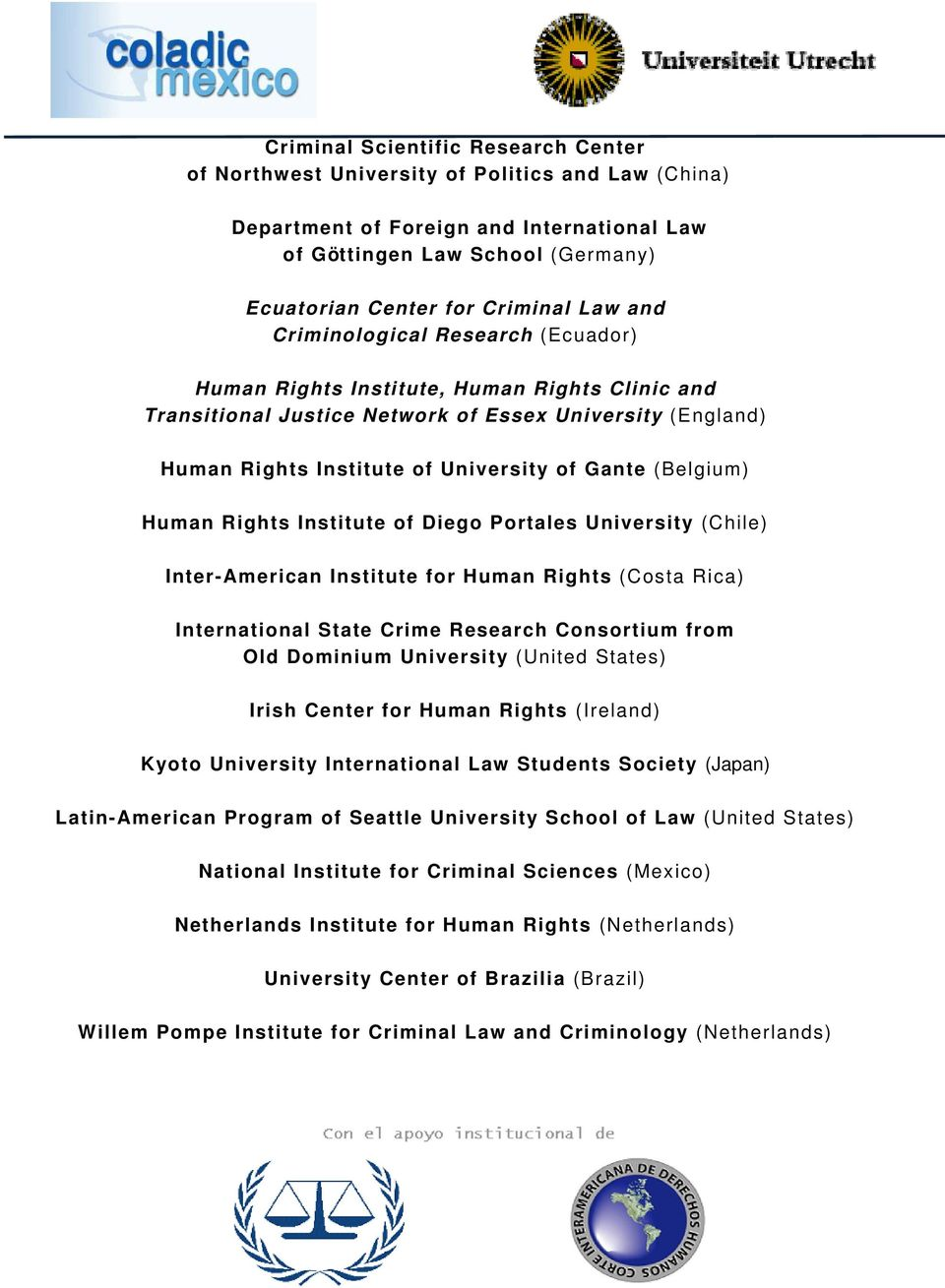 (Belgium) Human Rights Institute of Diego Portales University (Chile) Inter-American Institute for Human Rights (Costa Rica) International State Crime Research Consortium from Old Dominium University