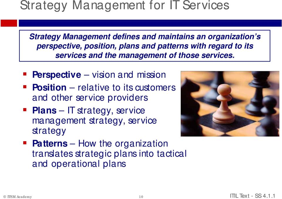 Perspective vision and mission Position relative to its customers and other service providers Plans IT strategy,