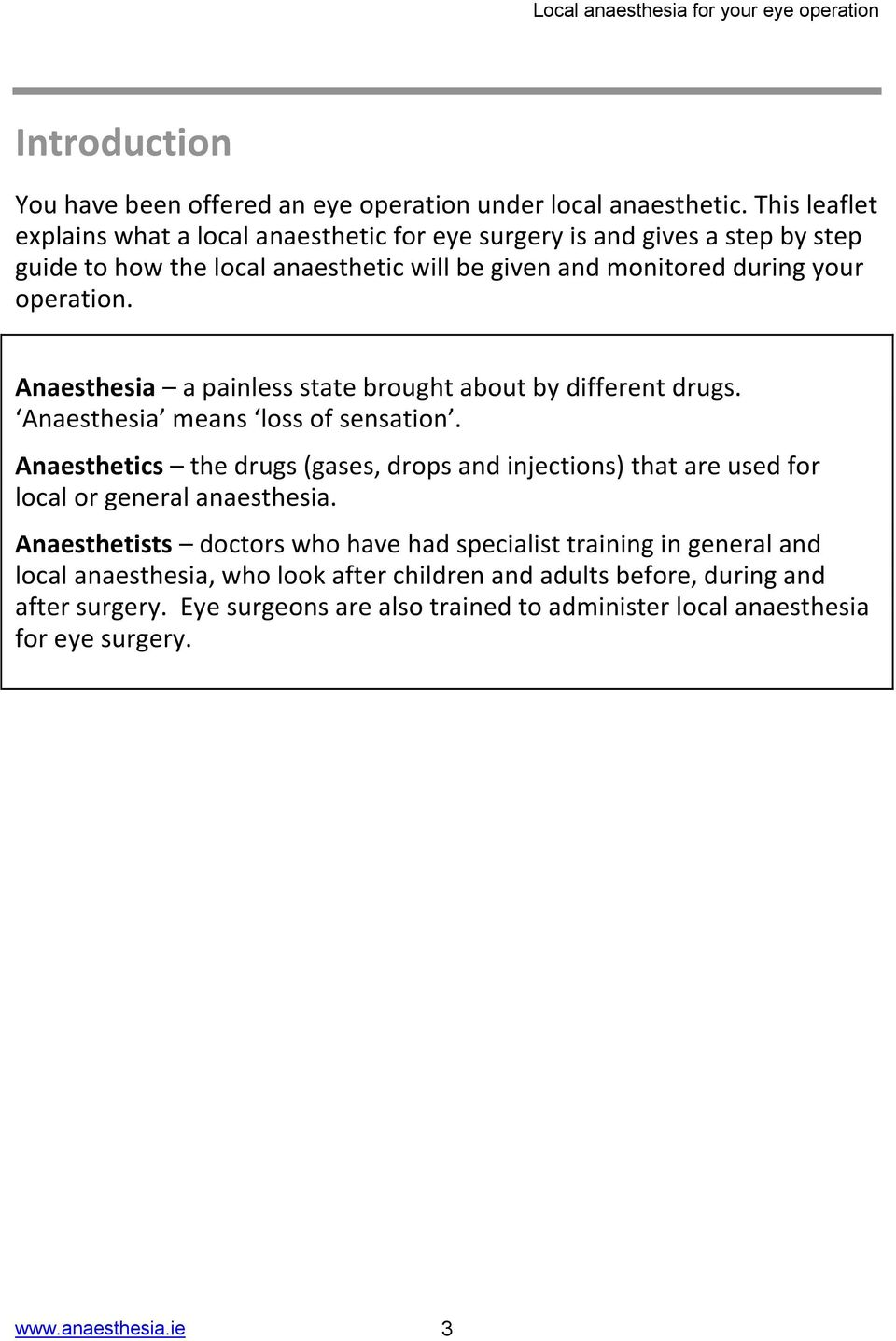 Anaesthesia a painless state brought about by different drugs. Anaesthesia means loss of sensation.