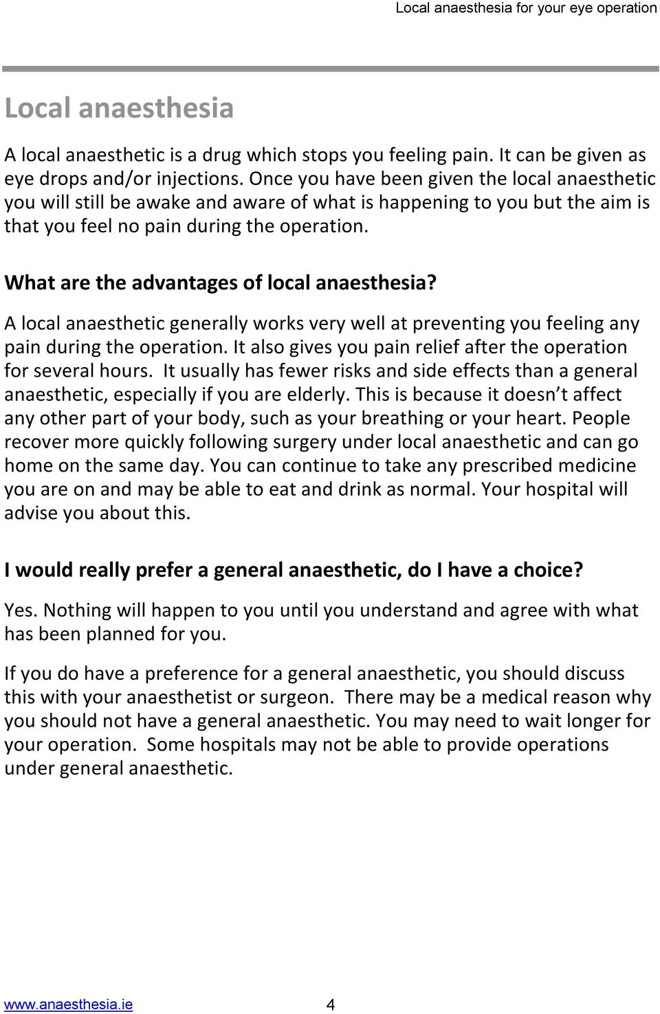 What are the advantages of local anaesthesia? A local anaesthetic generally works very well at preventing you feeling any pain during the operation.